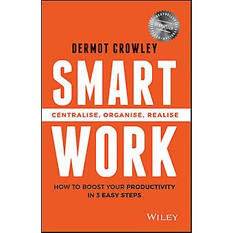 Smart Work - Centralise - Organise - Realise by Dermot Crowley - 97807