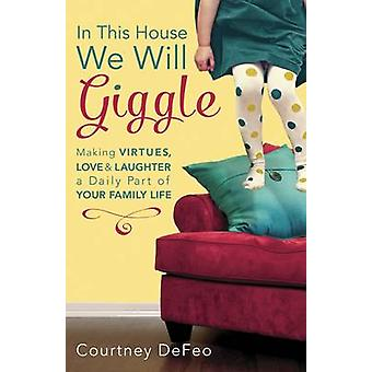 In This House - We Will Giggle by Courtney Defeo - 9781601426062 Book