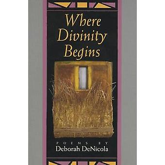 Where Divinity Begins - Poems by Deborah DeNicola - 9781882295029 Book