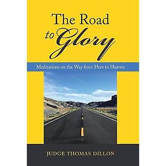 The Road to Glory - Meditations on the Way from Here to Heaven by The