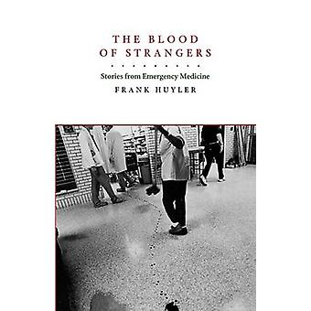 The Blood of Strangers - Stories from Emergency Medicine by Frank Huyl