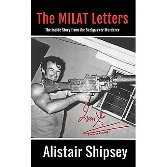 The Milat Letters The Inside Story From The Backpacker Murderer by Shipsey & Alistair