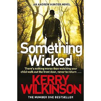Coś przerażającego (rynek główny Red.) przez Kerry Wilkinson - 9781447262091