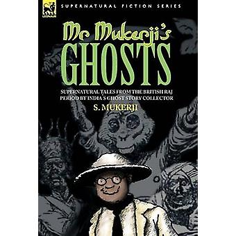 MR. MUKERJIS GHOSTS  SUPERNATURAL TALES FROM THE BRITISH RAJ PERIOD BY INDIAS GHOST STORY COLLECTOR by MUKERJI & S.
