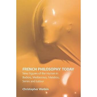 French Philosophy Today by Christopher Watkin