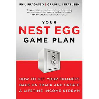 Your Nest Egg Game Plan  How to Get Your Finances Back on Track and Create a Lifetime Income Stream by Phil Fragasso & Craig L Israelsen