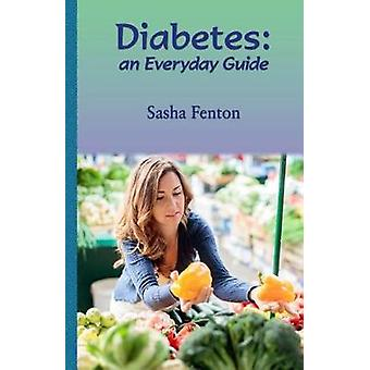 Diabetes an Everyday Guide by Fenton & Sasha Roberta