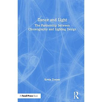 Dance and Light  The Partnership Between Choreography and Lighting Design by Dreyer & Kevin