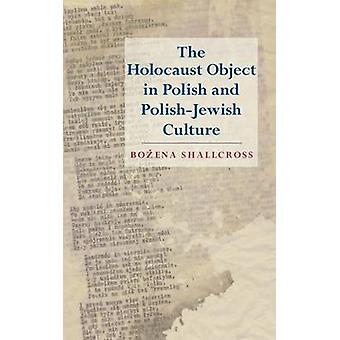 The Holocaust Object in Polish and PolishJewish Culture by Shallcross & Bozena