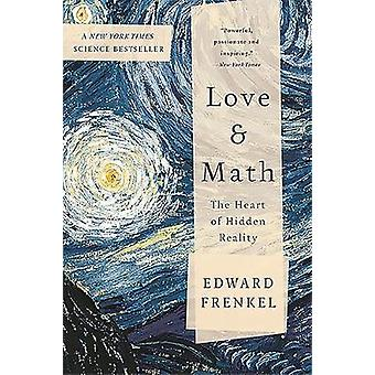 Love and Math  The Heart of Hidden Reality by Edward Frenkel
