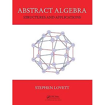 Abstract Algebra  Structures and Applications by Stephen Lovett