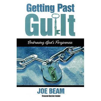 Getting Past Guilt Embracing Gods Forgiveness by Beam & Joe