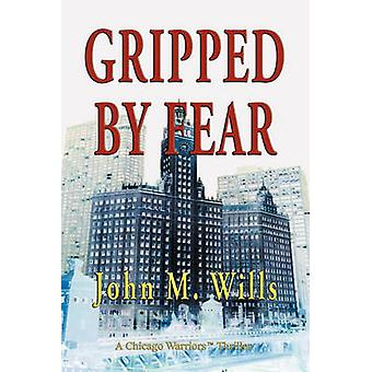 Gripped by Fear by Wills & John M.