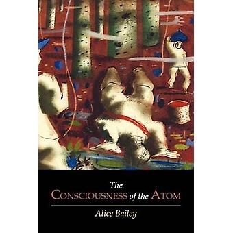 The Consciousness of the Atom by Bailey & Alice