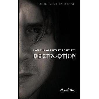 I am the Architect of my own Destruction Depression My Greatest Battle by Williams & Rick