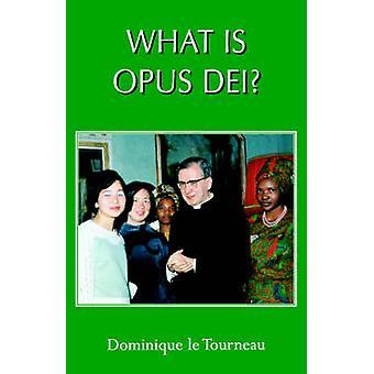What Is Opus Dei by Le Tourneau & Dominique