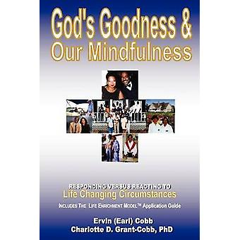 Gods Goodness  Our MindfulnessResponding versus Reacting to Life Changing Circumstances by Cobb & Ervin Earl