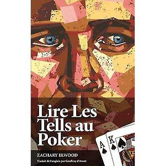 Lire Les Tells Au Poker by Elwood & Zachary