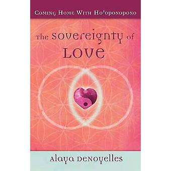 The Sovereignty of Love Coming Home With Hooponopono by DeNoyelles & Alaya