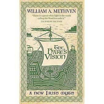 The Hares Vision A new Irish myth by Methven & William A.