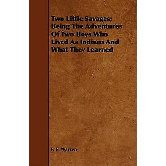 Two Little Savages Being The Adventures Of Two Boys Who Lived As Indians And What They Learned by Warren & F. E.