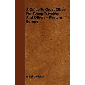 A Guide To Great Cities For Young Travelers And Others  Western Europe by Singleton & Esther