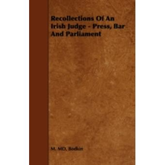Recollections of an Irish Judge  Press Bar and Parliament by Bodkin & M. MD