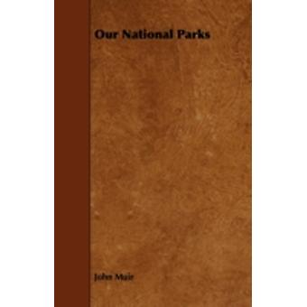 Our National Parks by Muir & John