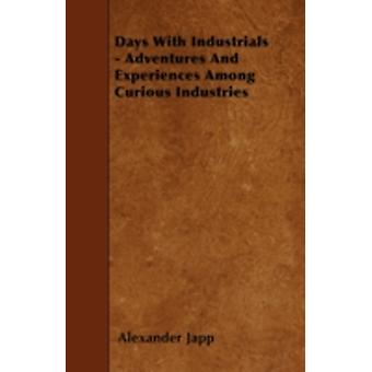 Days With Industrials  Adventures And Experiences Among Curious Industries by Japp & Alexander