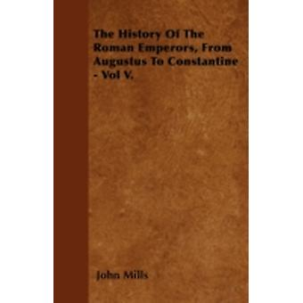 The History Of The Roman Emperors From Augustus To Constantine  Vol V. by Mills & John