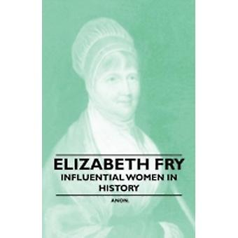 Elizabeth Fry  Influential Women in History by Anon