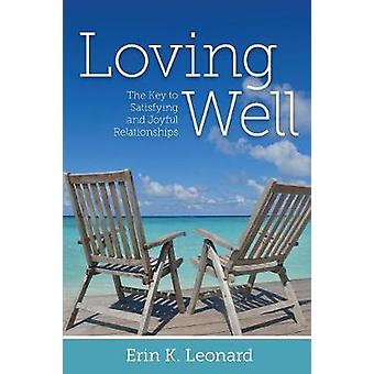 Loving Well The Key to Satisfying and Joyful Relationships by Leonard & Dr. Erin K
