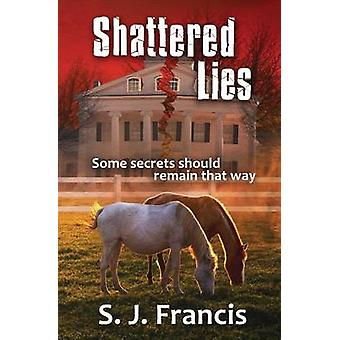 Shattered Lies by Francis & S. J.