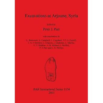 Excavations at Arjourne Syria by Parr & Peter J.