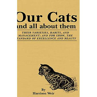 Our Cats and All about Them Their Varieties Habits and Management And for Show the Standard of Excellence and Beauty by Weir & Harrison