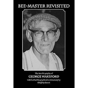 BeeMaster Revisited the Autobiography of George Wakeford by Lawes & Geoffrey
