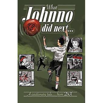 What Johnno Did Next  A Cautionary Tale by X & Dr