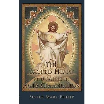 The Sacred Heart and Mine in Holy Communion Thoughts drawn from the Titles of the Sacred Heart by Philip & Sister Mary