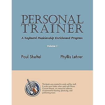 Personal Trainer A Keyboard Musicianship Enrichment Program Volume 1 by Sheftel & Paul