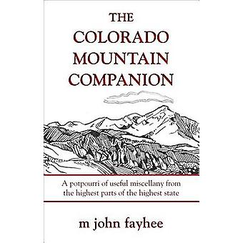 The Colorado Mountain Companion A Potpourri of Useful Miscellany from the Highest Parts of the Highest State by Fayhee & M. John