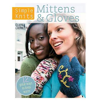 Simple Knits Mittens  Gloves 11 Great ways to keep warm by Crompton & Claire