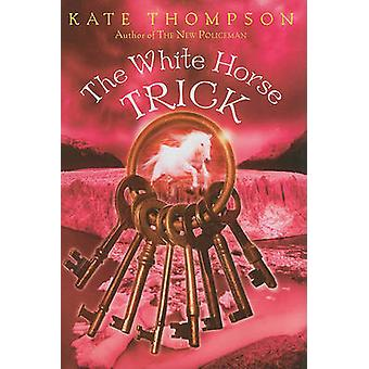 The White Horse Trick by Kate Thompson - 9780062004161 Book