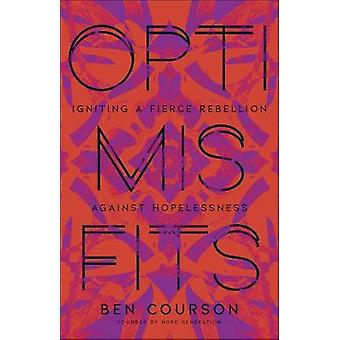 Optimisfits - Igniting a Fierce Rebellion Against Hopelessness by Ben