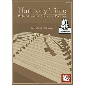 Harmony Time - Embellishments for Hammered Dulcimer by Mark Alan Wade