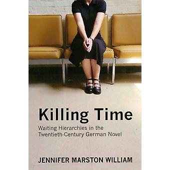 Killing Time - Waiting Hierarchies in the Twentieth-century German Nov