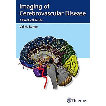 Imaging of Cerebrovascular Disease - A Practical Guide by Val M. Runge