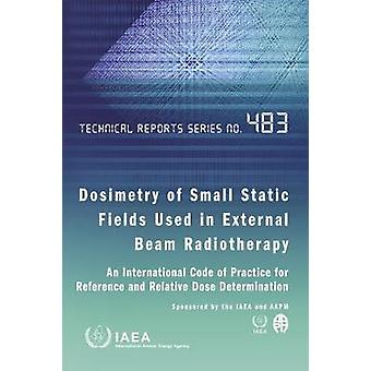 Dosimetry of Small Static Fields Used in External Beam Radiotherapy -