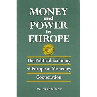 Money and Power in Europe - The Political Economy of European Monetary