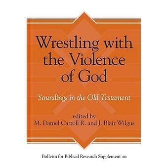 Wrestling with the Violence of God - Soundings in the Old Testament by