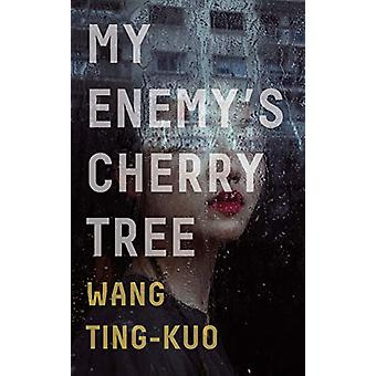 My Enemy's Cherry Tree by Ting-Kuo Wang - 9781846276583 Book